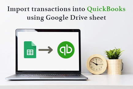 How to import transactions into QuickBooks using Google