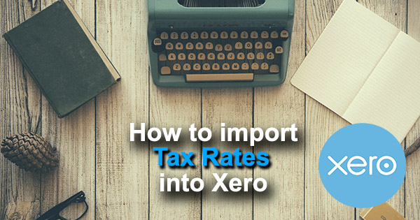 import Tax Rates into Xero