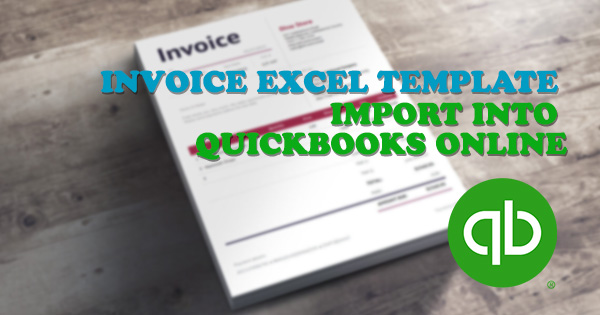 Quickbooks Invoice Template Excel: Download The Template and Import