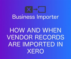 how and when vendor records are imported in Xero